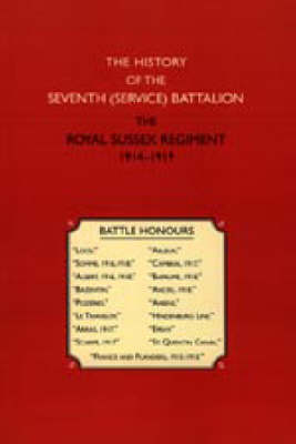 History of the Seventh (service) Battalion the Royal Sussex Regiment (Paperback)
