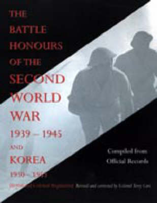Battle Honours of the Second World War 1939 - 1945 and Korea 1950 - 1953 (British and Colonial Regiments) (Paperback)