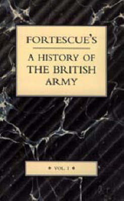 Fortescue's History of the British Army: Complete Set - 19 Volumes (including Five Separate Map Volumes.) (Paperback)