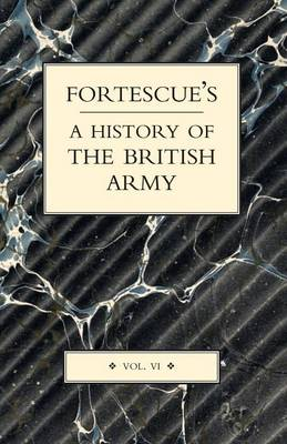 Fortescue's History of the British Army: v.VI (Paperback)