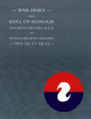 War Diary and Roll of Honour 14th Heavy Battery R.G.A. in France, Belgium, Germany 1915-1919 (Paperback)