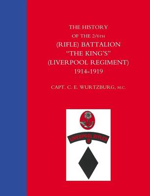 "History of the 2/6th (Rifle) Battalion ""The King's"" (Liverpool Regiment) 1914-1918 (Paperback)"