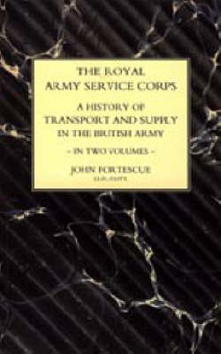 Royal Army Service Corps: A History of Transport and Supply in the British Army (Paperback)