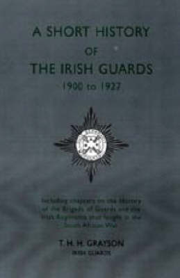 Short History of the Irish Guards 1900-1927 (Paperback)
