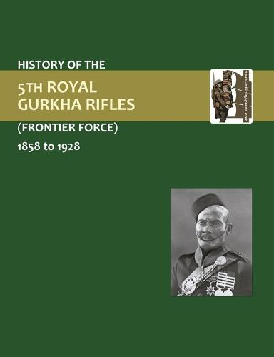 History of the 5th Gurkha Rifles (Frontier Force) 1858-1928 (Paperback)