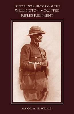 War History of the Wellington Mounted Rifles Regiment 1914-1919 (Paperback)
