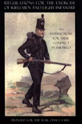 Regulations for the Exercise of Riflemen and Light Infantry and Instructions for Their Conduct in the Field (1814) (Paperback)