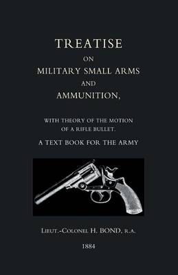 Treatise on Military Small Arms and Ammunition 1884 (Paperback)