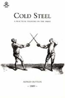 Cold Steel: a Practical Treatise on the Sabre (1889) 2004 (Paperback)