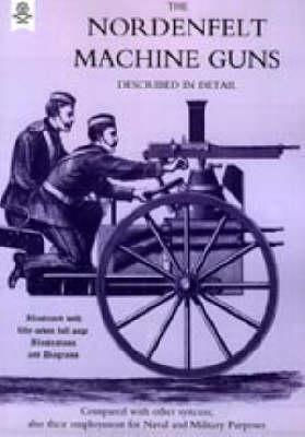 Nordenfeldt Machine Guns Described in Detail (Paperback)