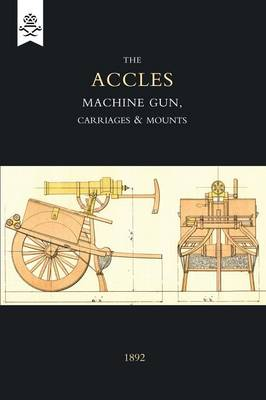 Accles Machine Gun, Carriages and Mounts (1892) (Paperback)