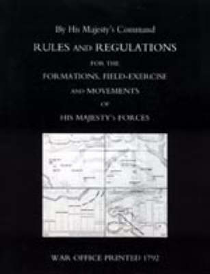 Rules and Regulations for the Formations, Field-exercise and Movements of His Majesty's Forces (1792) 2004 (Paperback)