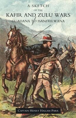Sketch of the Kafir and Zulu Wars, Guadana to Isandhlwana 2004 (Paperback)
