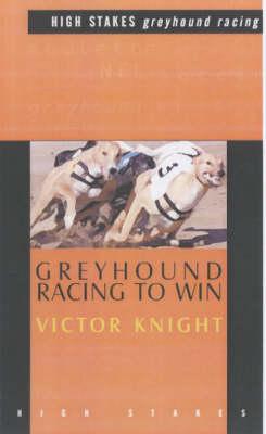 Greyhound Racing To Win (Paperback)