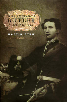 William Francis Butler: A Life 1838-1910 (Hardback)