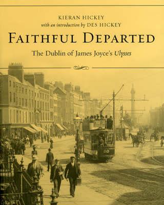 "Faithful Departed: The Dublin of James Joyce's ""Ulysses"" (Hardback)"