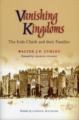 Vanishing Kingdoms: Irish Chiefs and Their Families AD900 -2004 (Paperback)