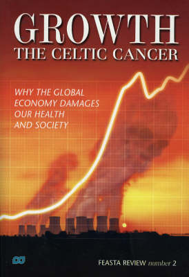 Growth - the Celtic Cancer: Why the Global Economy Damages Our Health and Society (Paperback)