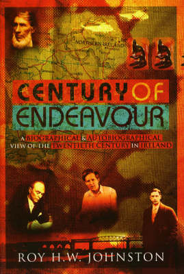 Century of Endeavour: A Biographical and Autobiographical View of the Twentieth Century in Ireland (Hardback)