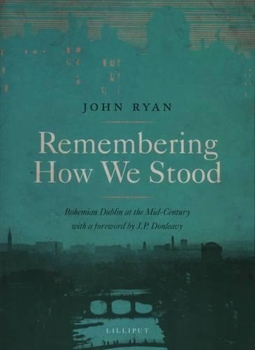 Remembering How We Stood: Bohemian Dublin at the Mid-century (Paperback)