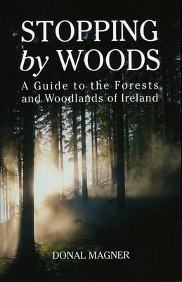 Stopping by Woods: A Guide to the Heritage and Recreational Forests of Ireland (Paperback)