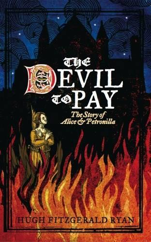 The Devil to Pay: The Story of Alice and Petronilla (Paperback)