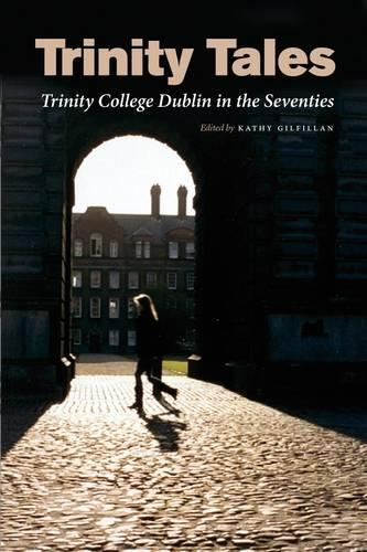 Trinity Tales: Trinity College Dublin in the Seventies (Paperback)