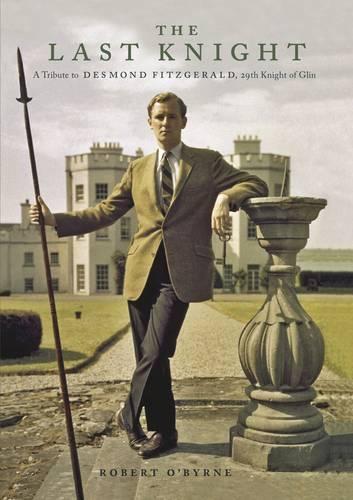The Last Knight: A Tribute to Desmond Fitzgerald, 29th Knight of Glin (Hardback)