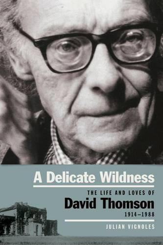 A Delicate Wildness: The Life and Loves of David Thomson, 1914-1988 (Paperback)