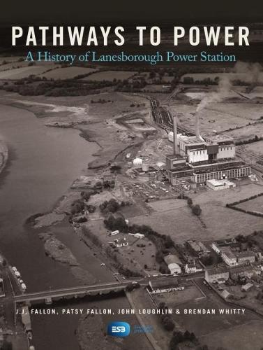 Pathways to Power: A History of Lanesborough Power Station (Hardback)