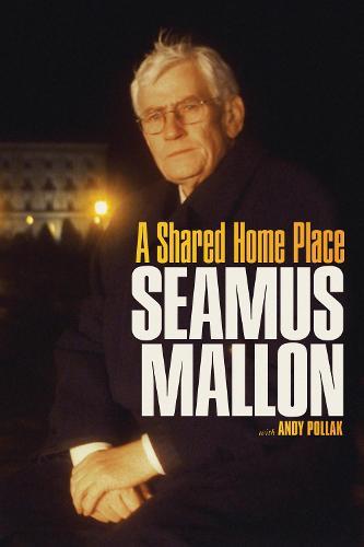 Seamus Mallon: A Shared Home Place (Paperback)