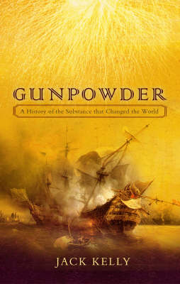 Gunpowder: The Explosive That Changed the World (Hardback)