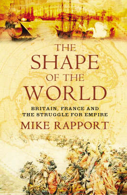 The Shape of the World: Britain, France and the Struggle for Empire (Hardback)