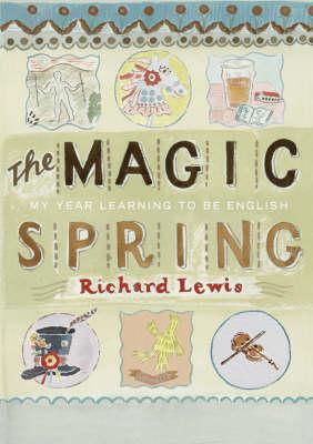 The Magic Spring: My Year Learning to be English (Hardback)