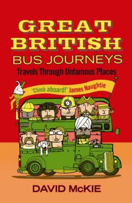 Great British Bus Journeys: Travels Through Unfamous Places (Paperback)