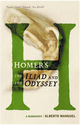 Homer's The Iliad and The Odyssey: A Biography (A Book that Shook the World) - BOOKS THAT SHOOK THE WORLD (Paperback)