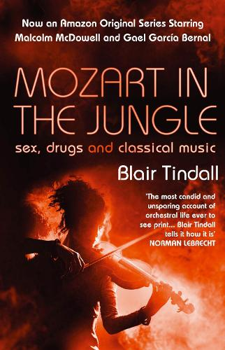Mozart in the Jungle: Sex, Drugs and Classical Music (Paperback)