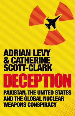 Deception: Pakistan, The United States and the Global Nuclear Weapons Conspiracy (Paperback)