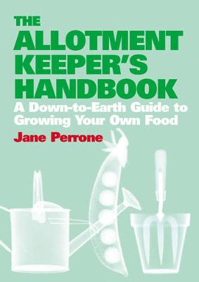 The Allotment Keepers Handbook: A down-to-earth guide to growing your own food (Hardback)