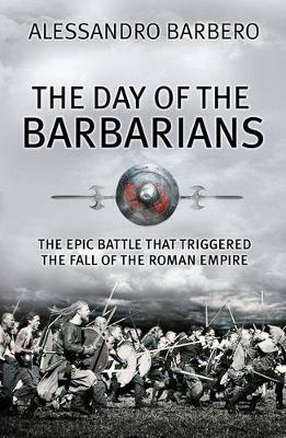 The Day of the Barbarians: The Epic Battle that Began the Fall of the Roman Empire (Paperback)