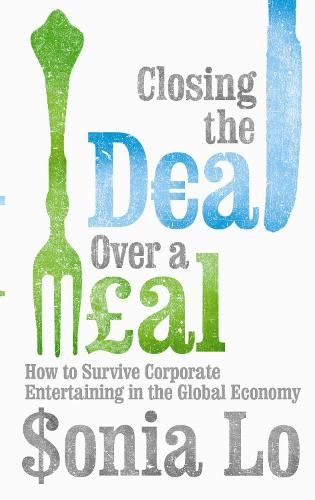 Closing the Deal Over a Meal: Corporate Entertaining in the Global Economy (Paperback)