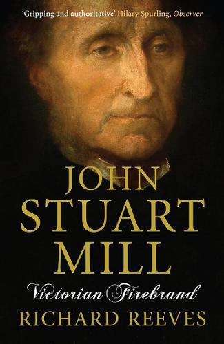 John Stuart Mill: Victorian Firebrand (Paperback)