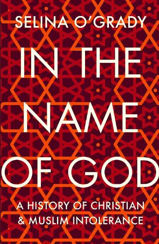In the Name of God: A History of Christian and Muslim Intolerance (Paperback)