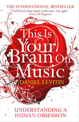 This Is Your Brain On Music: Understanding a Human Obsession (Paperback)