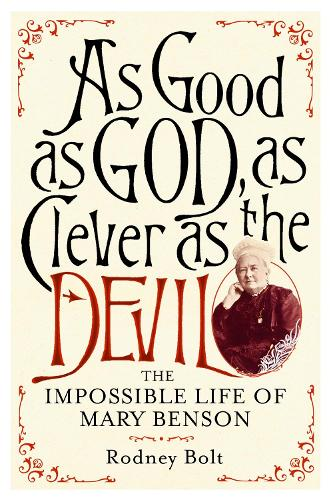 As Good as God, As Clever as the Devil: The Impossible Life of Mary Benson (Hardback)