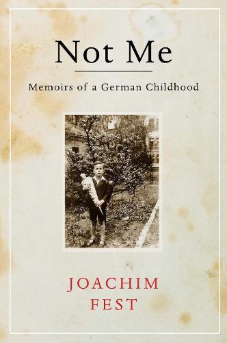 Not Me: Memoirs of a German Childhood (Hardback)