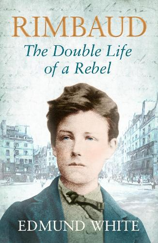 Rimbaud: The Double Life of a Rebel (Paperback)