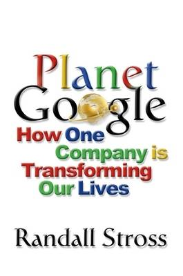 Planet Google: How One Company is Transforming Our Lives (Hardback)