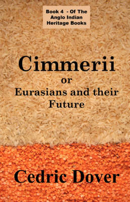Cimmerii or Eurasians and Their Future: an Anglo Indian Heritage Book (Paperback)
