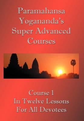 Swami Paramahansa Yogananda's Super Advanced Course (Paperback)